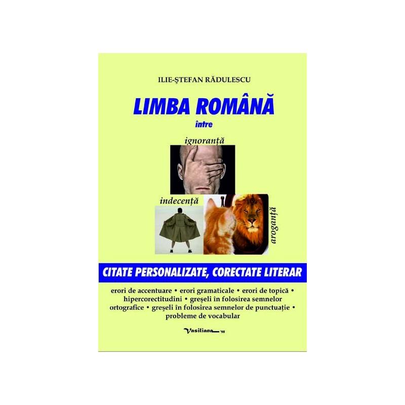 LIMBA ROMÂNĂ ÎNTRE IGNORANŢĂ, INDECENŢĂ ŞI AROGANŢĂ