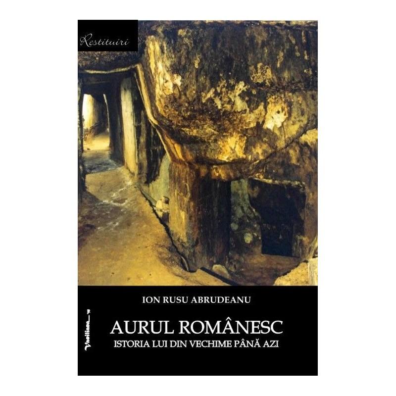 AURUL ROMÂNESC. ISTORIA LUI DIN VECHIME PÂNĂ AZI