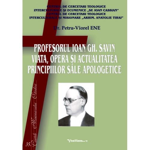 PROFESORUL IOAN GH. SAVIN. Viaţa, opera şi actualitatea principiilor sale apologetice